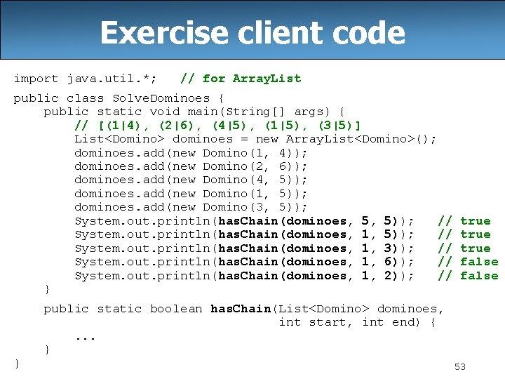 Exercise client code import java. util. *; // for Array. List public class Solve.
