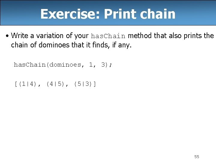 Exercise: Print chain • Write a variation of your has. Chain method that also
