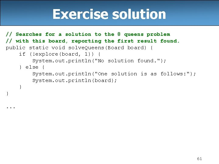 Exercise solution // Searches for a solution to the 8 queens problem // with