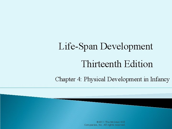 Life-Span Development Thirteenth Edition Chapter 4: Physical Development in Infancy © 2011 The Mc.