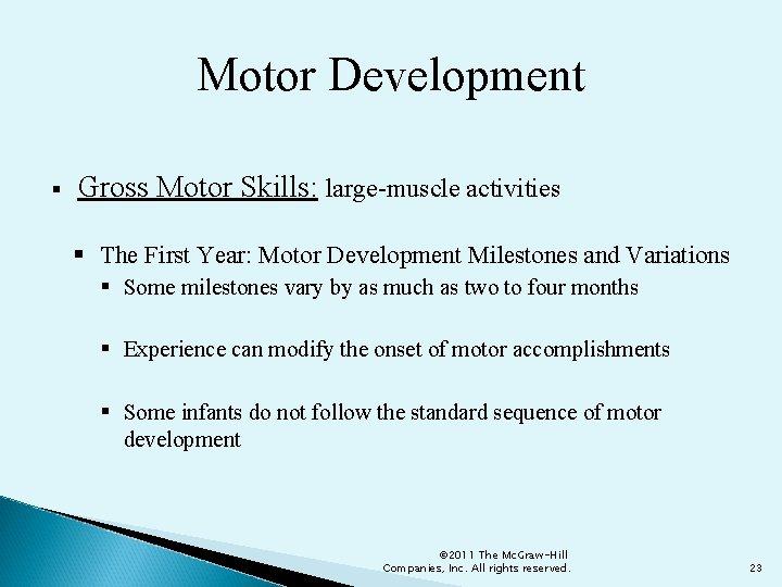 Motor Development Gross Motor Skills: large-muscle activities The First Year: Motor Development Milestones and
