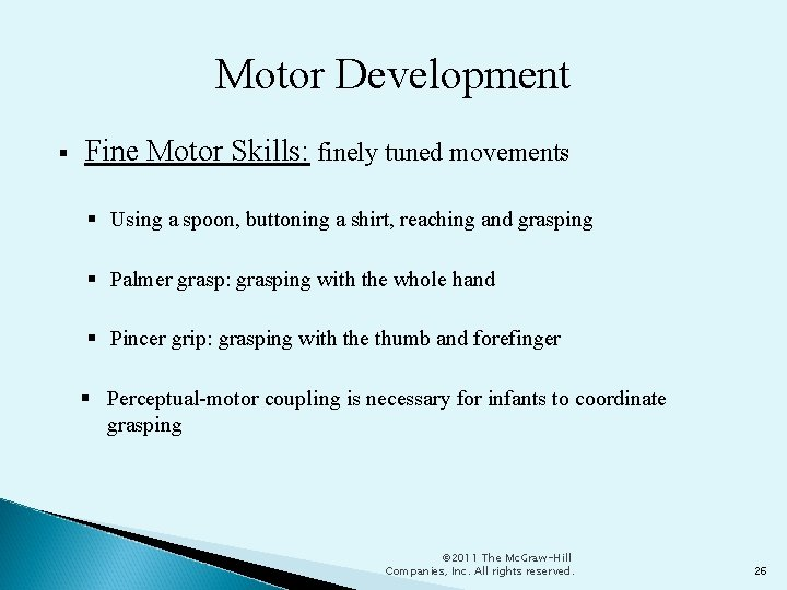 Motor Development Fine Motor Skills: finely tuned movements Using a spoon, buttoning a shirt,
