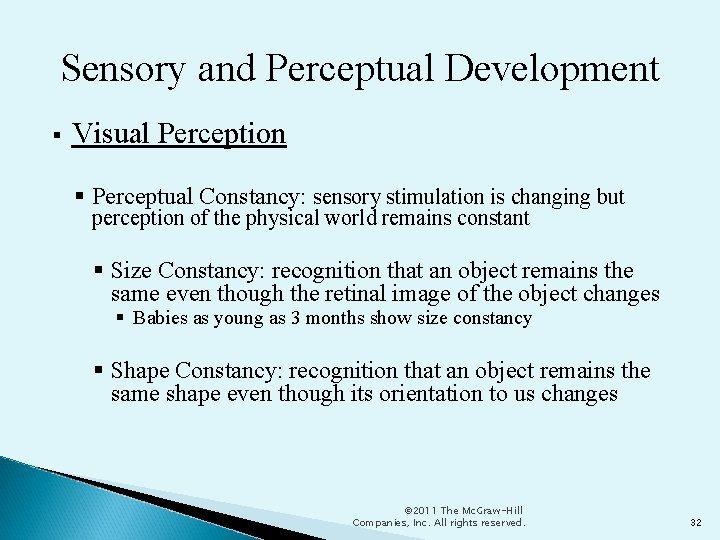 Sensory and Perceptual Development Visual Perception Perceptual Constancy: sensory stimulation is changing but perception