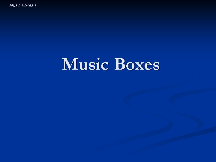 Music Boxes 1 Music Boxes