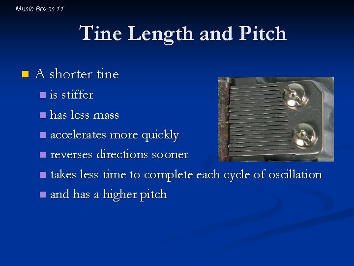 Music Boxes 11 Tine Length and Pitch n A shorter tine is stiffer n