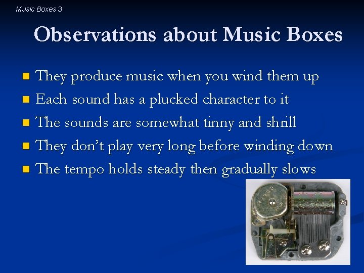 Music Boxes 3 Observations about Music Boxes They produce music when you wind them
