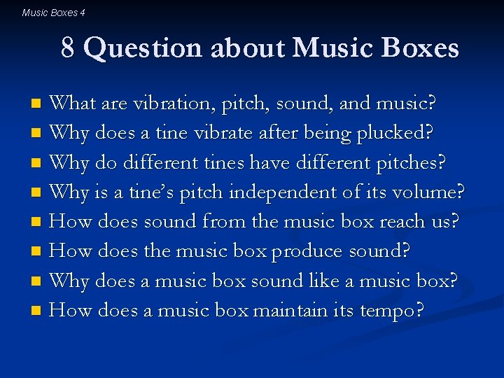 Music Boxes 4 8 Question about Music Boxes What are vibration, pitch, sound, and
