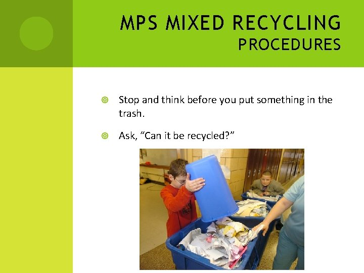 MPS MIXED RECYCLING PROCEDURES Stop and think before you put something in the trash.