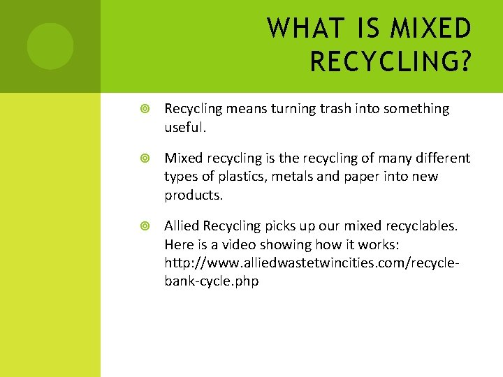 WHAT IS MIXED RECYCLING? Recycling means turning trash into something useful. Mixed recycling is