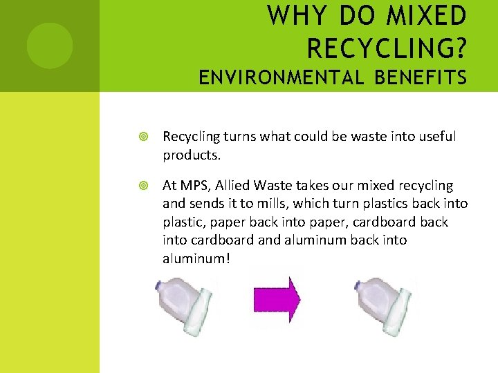 WHY DO MIXED RECYCLING? ENVIRONMENTAL BENEFITS Recycling turns what could be waste into useful