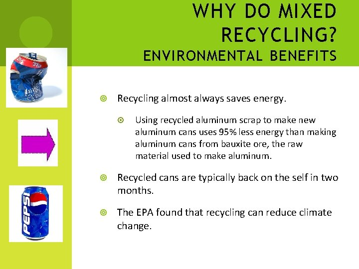 WHY DO MIXED RECYCLING? ENVIRONMENTAL BENEFITS Recycling almost always saves energy. Using recycled aluminum