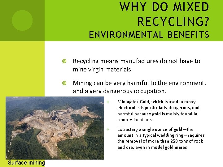WHY DO MIXED RECYCLING? ENVIRONMENTAL BENEFITS Surface mining Recycling means manufactures do not have