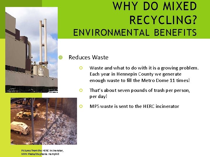 WHY DO MIXED RECYCLING? ENVIRONMENTAL BENEFITS Pictures from the HERC incinerator, MPR Photo/Stephanie Hemphill