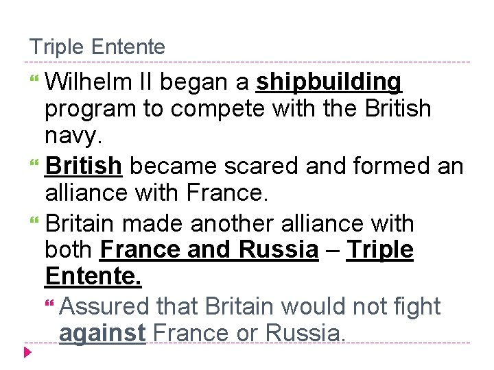 Triple Entente Wilhelm II began a shipbuilding program to compete with the British navy.