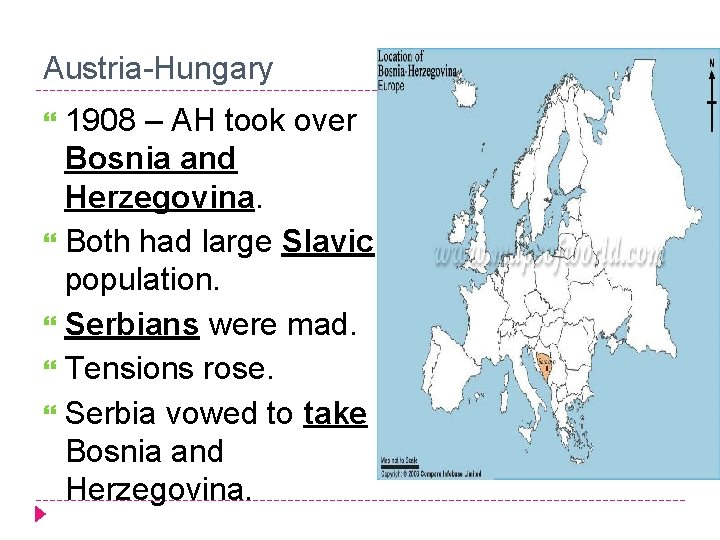 Austria-Hungary 1908 – AH took over Bosnia and Herzegovina. Both had large Slavic population.