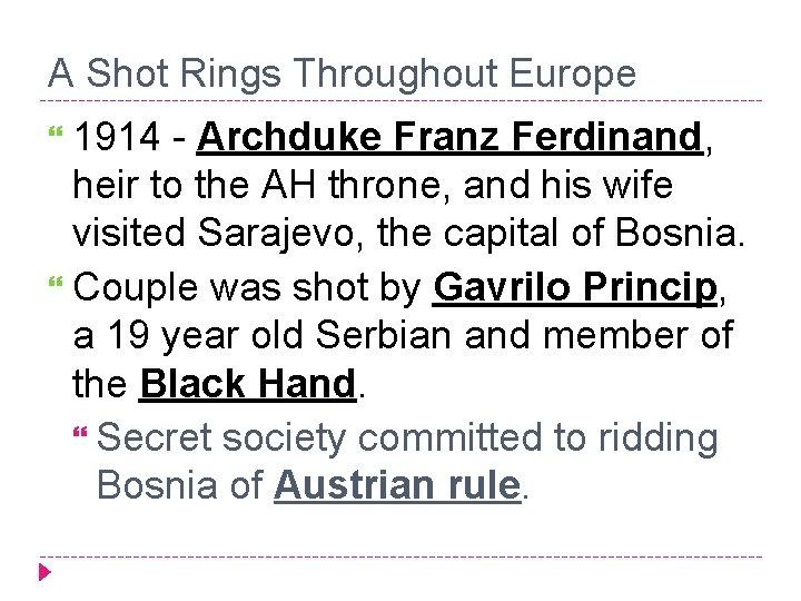 A Shot Rings Throughout Europe 1914 - Archduke Franz Ferdinand, heir to the AH