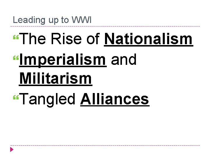 Leading up to WWI The Rise of Nationalism Imperialism and Militarism Tangled Alliances
