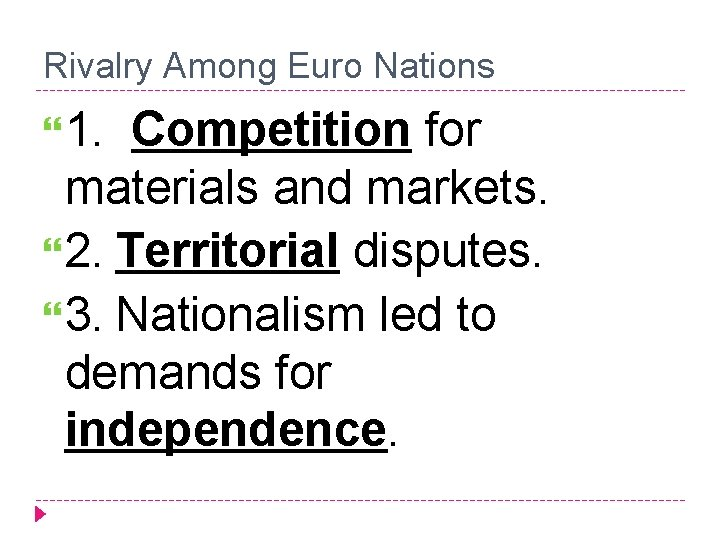 Rivalry Among Euro Nations 1. Competition for materials and markets. 2. Territorial disputes. 3.