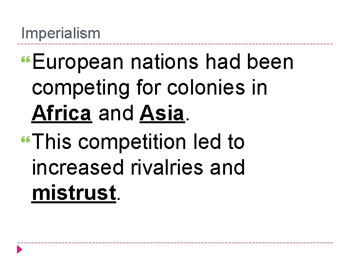 Imperialism European nations had been competing for colonies in Africa and Asia. This competition