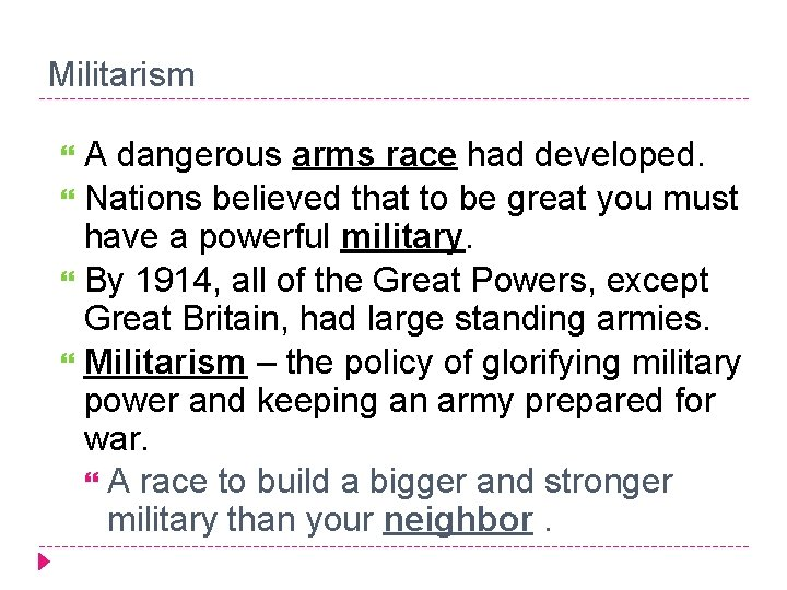 Militarism A dangerous arms race had developed. Nations believed that to be great you