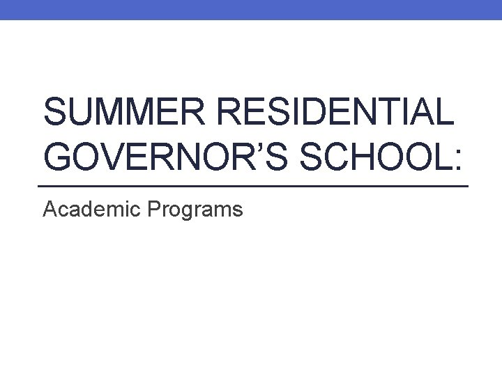SUMMER RESIDENTIAL GOVERNOR'S SCHOOL: Academic Programs