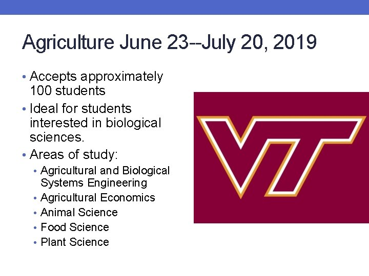 Agriculture June 23 --July 20, 2019 • Accepts approximately 100 students • Ideal for