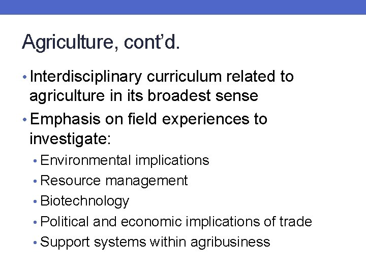 Agriculture, cont'd. • Interdisciplinary curriculum related to agriculture in its broadest sense • Emphasis