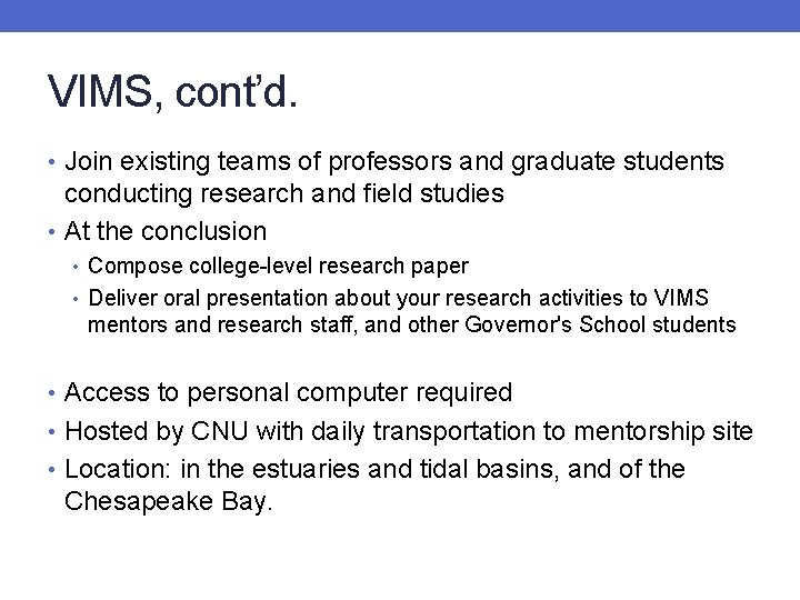 VIMS, cont'd. • Join existing teams of professors and graduate students conducting research and