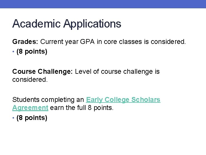Academic Applications Grades: Current year GPA in core classes is considered. • (8 points)