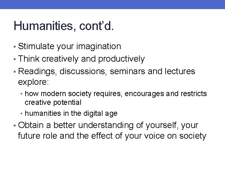 Humanities, cont'd. • Stimulate your imagination • Think creatively and productively • Readings, discussions,