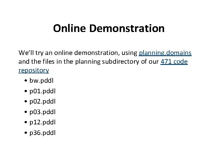Online Demonstration We'll try an online demonstration, using planning. domains and the files in