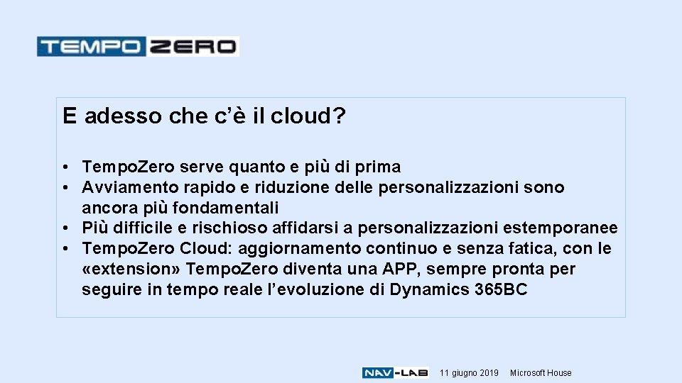E adesso che c'è il cloud? • Tempo. Zero serve quanto e più di