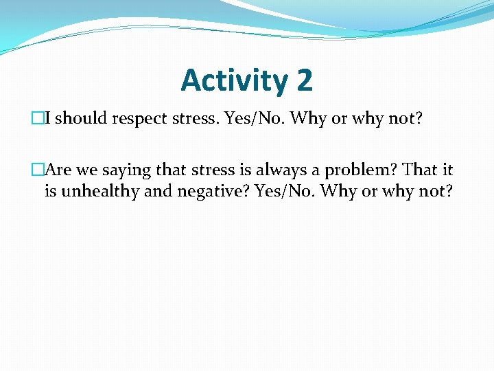 Activity 2 �I should respect stress. Yes/No. Why or why not? �Are we saying