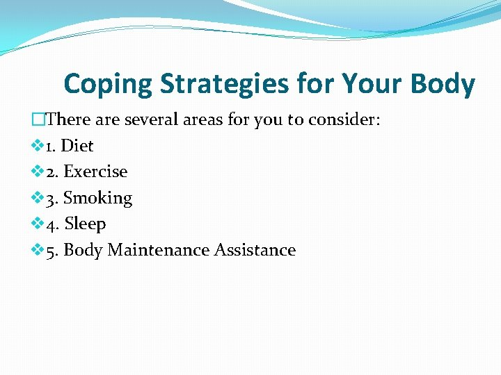 Coping Strategies for Your Body �There are several areas for you to consider: v