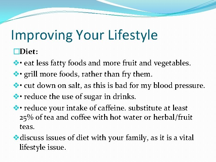 Improving Your Lifestyle �Diet: v • eat less fatty foods and more fruit and