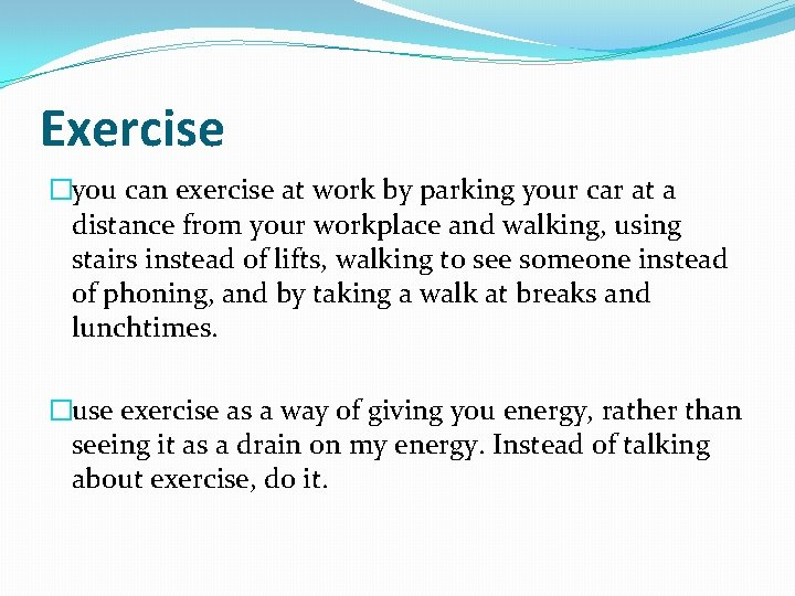 Exercise �you can exercise at work by parking your car at a distance from