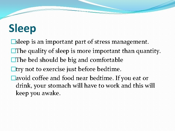 Sleep �sleep is an important part of stress management. �The quality of sleep is