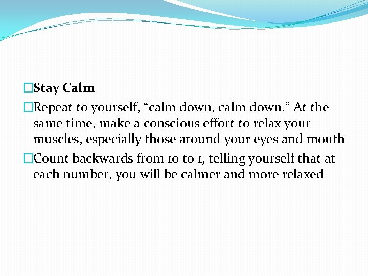 """�Stay Calm �Repeat to yourself, """"calm down, calm down. """" At the same time,"""