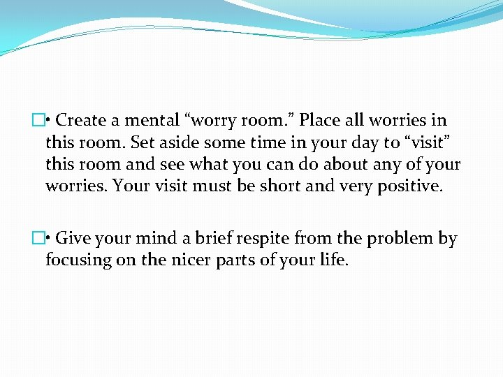 """� • Create a mental """"worry room. """" Place all worries in this room."""