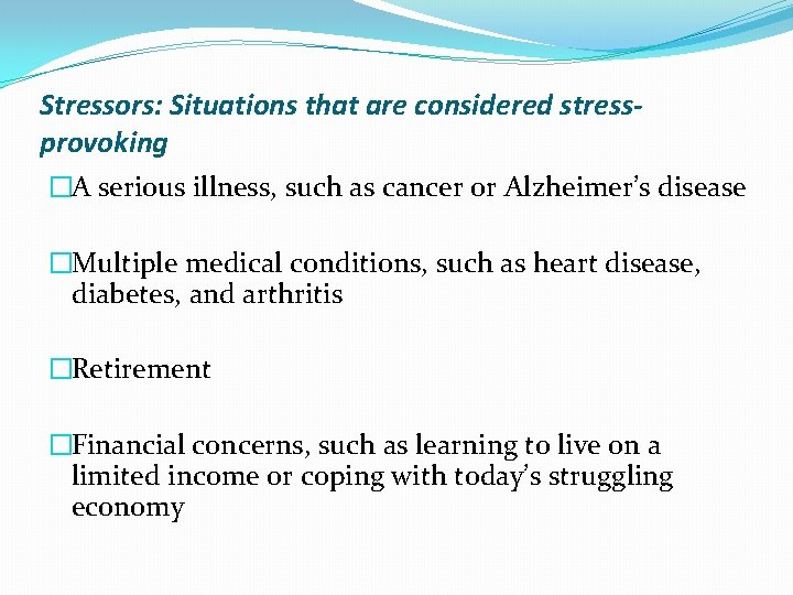 Stressors: Situations that are considered stressprovoking �A serious illness, such as cancer or Alzheimer's