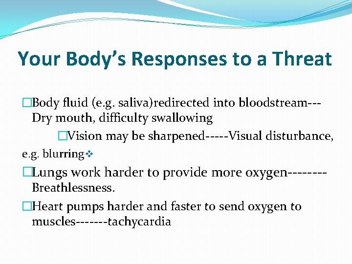 Your Body's Responses to a Threat �Body fluid (e. g. saliva)redirected into bloodstream--Dry mouth,
