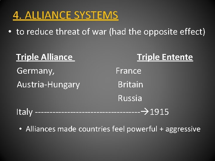 4. ALLIANCE SYSTEMS • to reduce threat of war (had the opposite effect) Triple