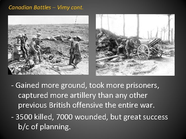 Canadian Battles – Vimy cont. - Gained more ground, took more prisoners, captured more