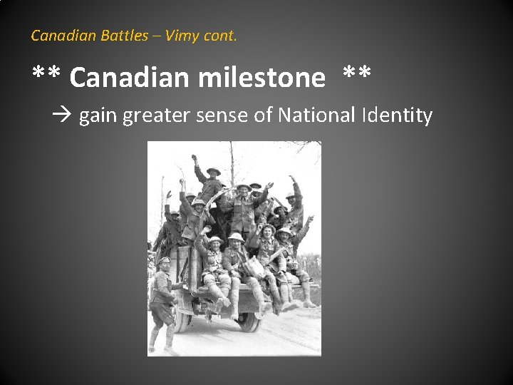 Canadian Battles – Vimy cont. ** Canadian milestone ** gain greater sense of National