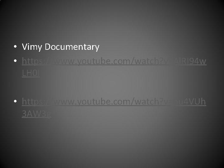 • Vimy Documentary • https: //www. youtube. com/watch? v=Al. RI 94 w LH