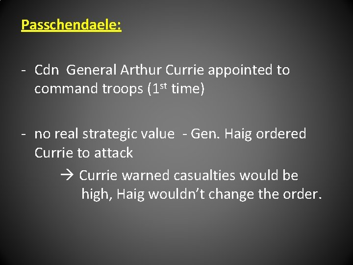 Passchendaele: - Cdn General Arthur Currie appointed to command troops (1 st time) -