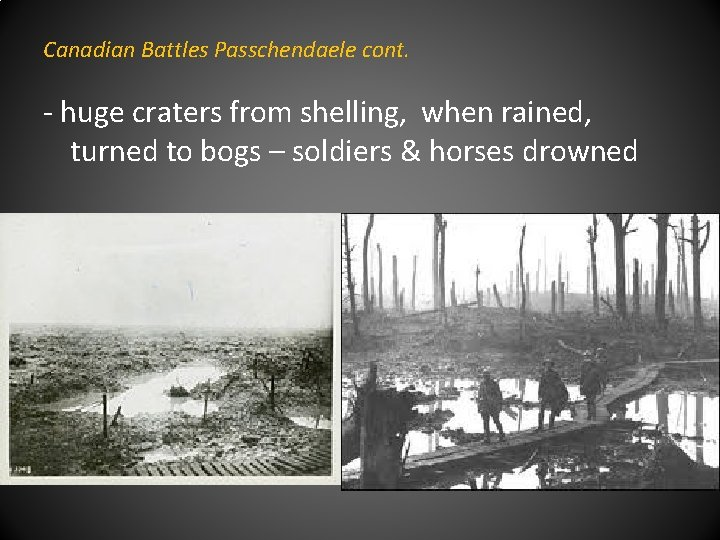 Canadian Battles Passchendaele cont. - huge craters from shelling, when rained, turned to bogs