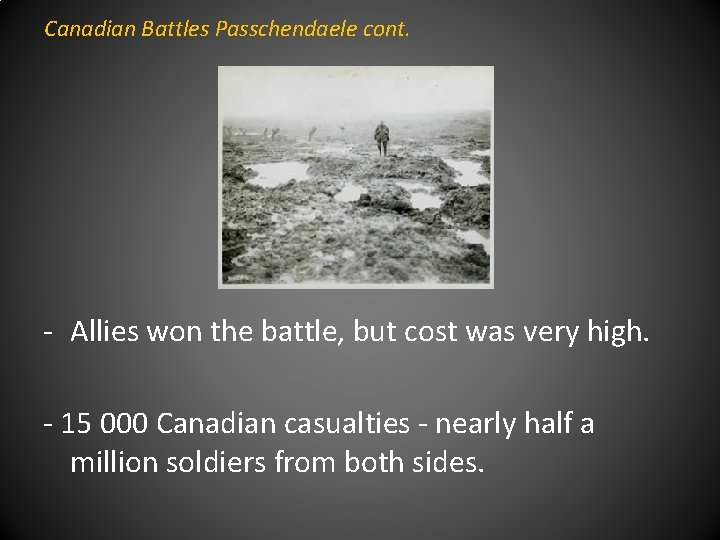 Canadian Battles Passchendaele cont. - Allies won the battle, but cost was very high.