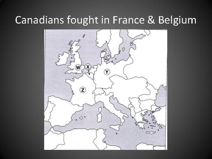 Canadians fought in France & Belgium