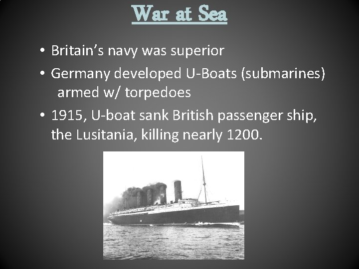 War at Sea • Britain's navy was superior • Germany developed U-Boats (submarines) armed